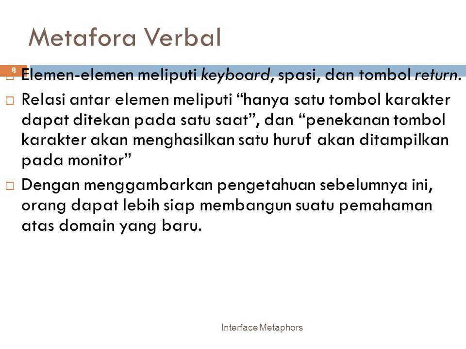 Contoh Aplikasi Metafora Interface Metaphors 39  Desk: Drawers, files, folders, papers, paper clips, stick-on note sheets  Document: Books, chapters, bookmarks, figures; newspapers, sections, magazines, articles, newsletters, forms  Photography: Albums, photos, photo brackets/holders  Television: Programs, channels, networks, commercials, viewer guides  Compact disk, cassette, record, tracks, jukeboxes