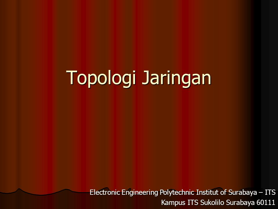 Topologi Jaringan Electronic Engineering Polytechnic Institut of Surabaya – ITS Kampus ITS Sukolilo Surabaya 60111
