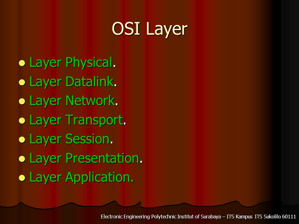 Electronic Engineering Polytechnic Institut of Surabaya – ITS Kampus ITS Sukolilo 60111 OSI Layer Layer Physical.