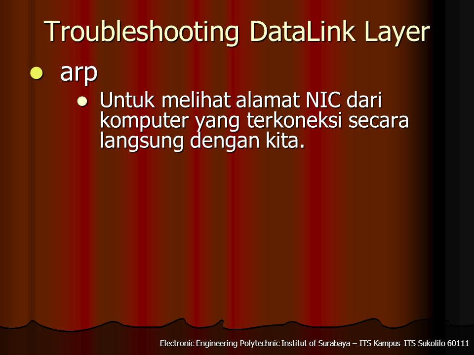 Electronic Engineering Polytechnic Institut of Surabaya – ITS Kampus ITS Sukolilo 60111 Troubleshooting DataLink Layer arp arp Untuk melihat alamat NIC dari komputer yang terkoneksi secara langsung dengan kita.