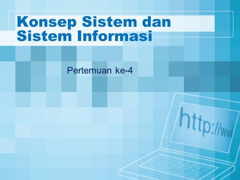 Konsep Sistem dan Sistem Informasi Pertemuan ke-4