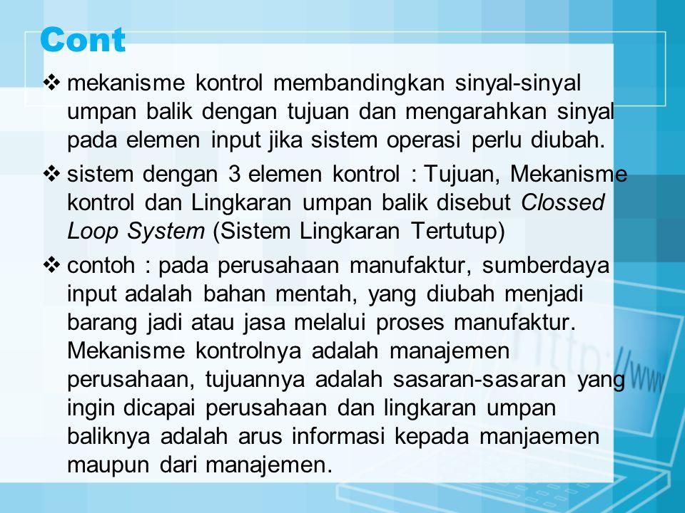 Cont  mekanisme kontrol membandingkan sinyal-sinyal umpan balik dengan tujuan dan mengarahkan sinyal pada elemen input jika sistem operasi perlu diub