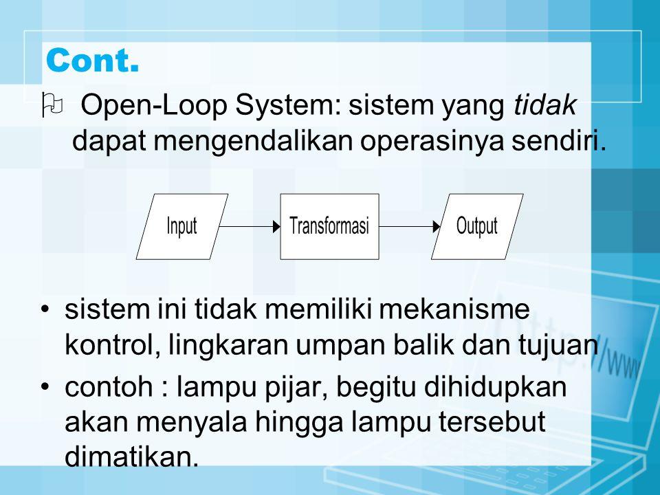 Cont.  Open-Loop System: sistem yang tidak dapat mengendalikan operasinya sendiri. sistem ini tidak memiliki mekanisme kontrol, lingkaran umpan balik