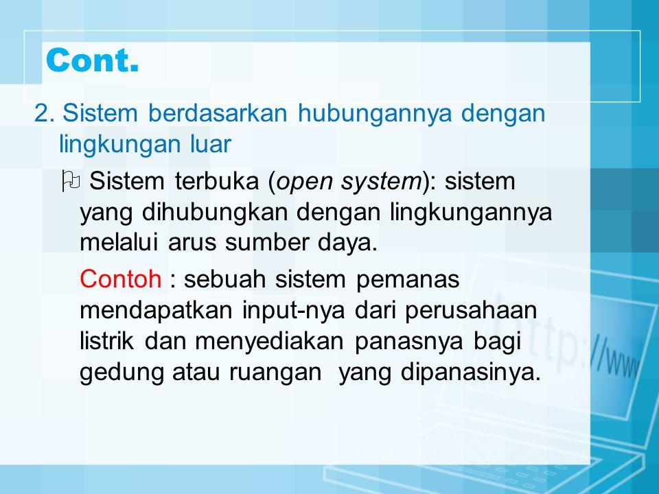 Cont. Sistem Tertutup (Clossed system) : sistem yang tidak dihubungakan dengan lingkungannya.