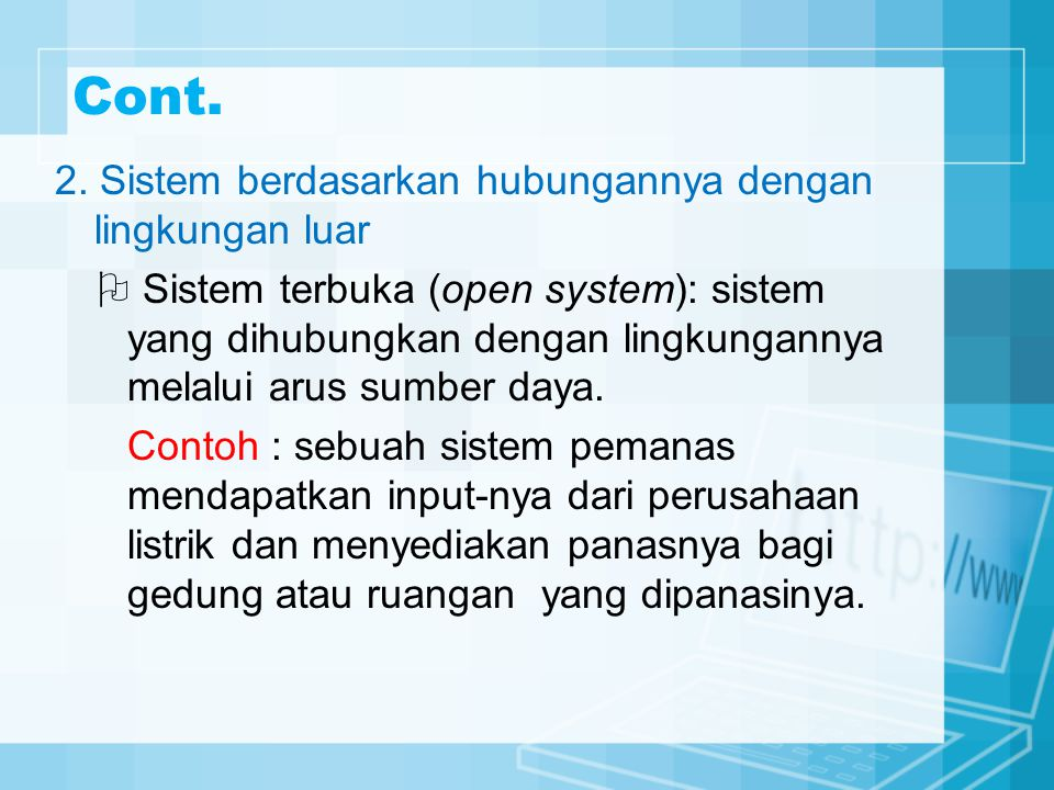 Cont. 2. Sistem berdasarkan hubungannya dengan lingkungan luar  Sistem terbuka (open system): sistem yang dihubungkan dengan lingkungannya melalui ar