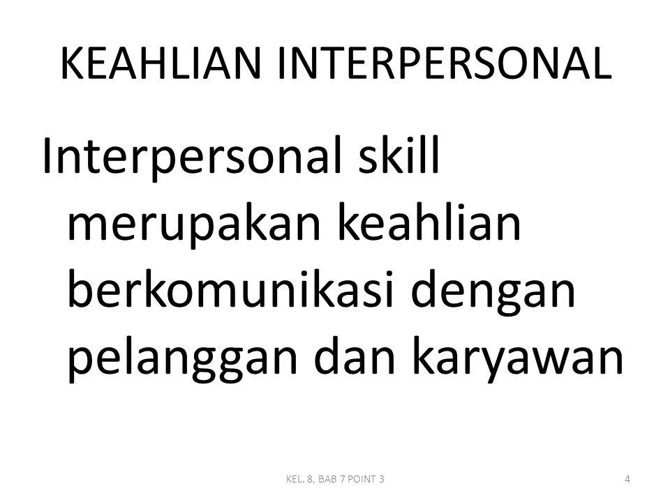 KEAHLIAN INTERPERSONAL Interpersonal skill merupakan keahlian berkomunikasi dengan pelanggan dan karyawan 4KEL. 8, BAB 7 POINT 3