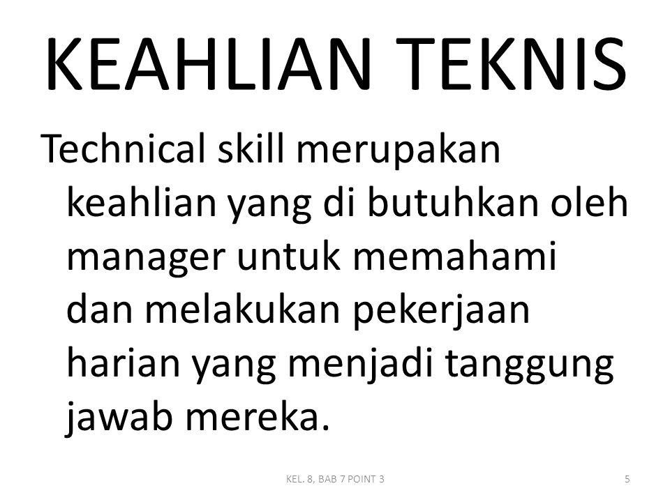 KEAHLIAN TEKNIS Technical skill merupakan keahlian yang di butuhkan oleh manager untuk memahami dan melakukan pekerjaan harian yang menjadi tanggung j