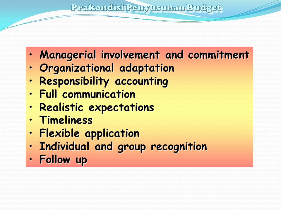 Managerial involvement and commitment Organizational adaptation Responsibility accounting Full communication Realistic expectations Timeliness Flexibl