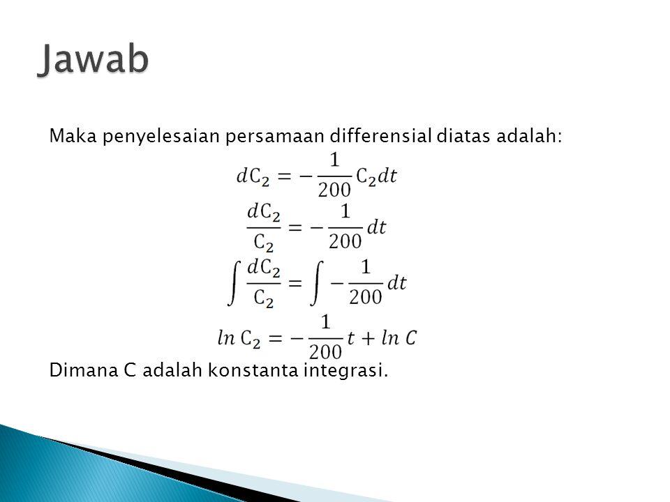 Maka penyelesaian persamaan differensial diatas adalah: Dimana C adalah konstanta integrasi.