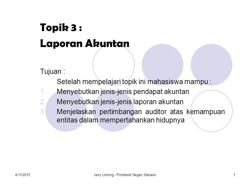4/11/2015Jerry Lintong - Politeknik Negeri Manado1 Topik 3 : Laporan Akuntan Tujuan : Setelah mempelajari topik ini mahasiswa mampu : 1.Menyebutkan je