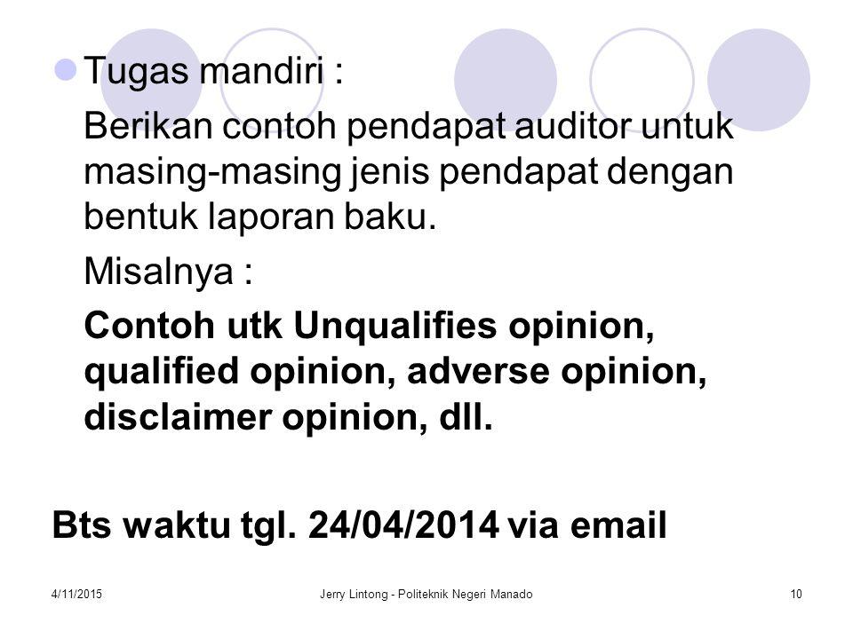 Tugas mandiri : Berikan contoh pendapat auditor untuk masing-masing jenis pendapat dengan bentuk laporan baku. Misalnya : Contoh utk Unqualifies opini