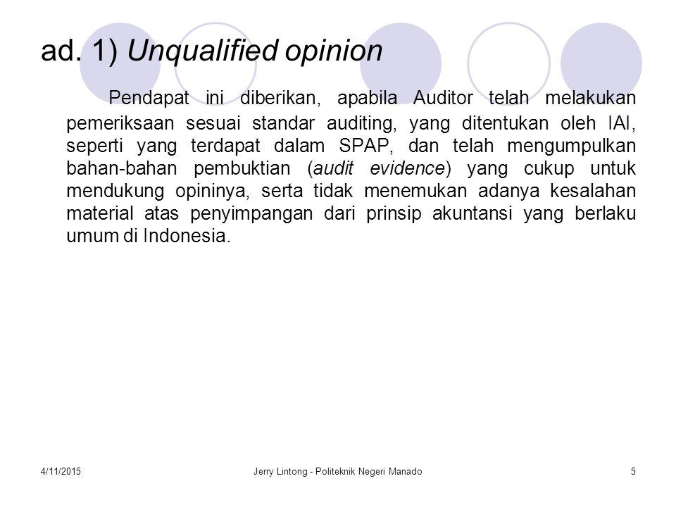 4/11/2015Jerry Lintong - Politeknik Negeri Manado5 ad. 1) Unqualified opinion Pendapat ini diberikan, apabila Auditor telah melakukan pemeriksaan sesu