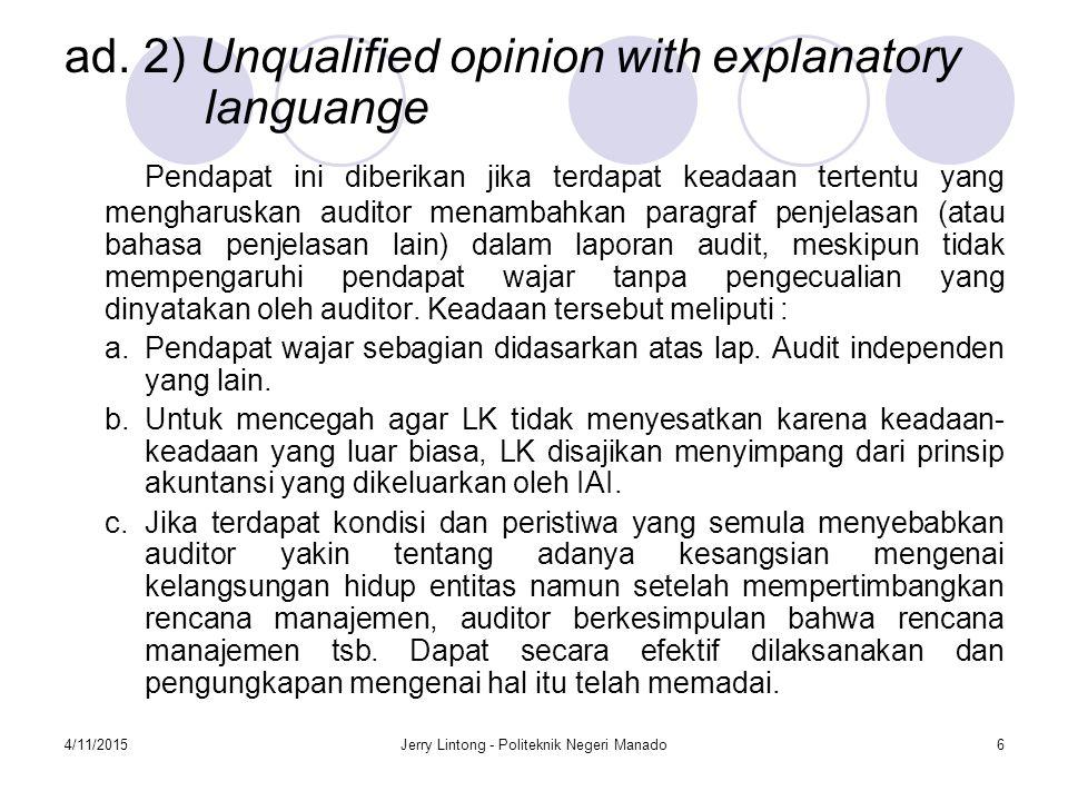 4/11/2015Jerry Lintong - Politeknik Negeri Manado6 ad. 2) Unqualified opinion with explanatory languange Pendapat ini diberikan jika terdapat keadaan