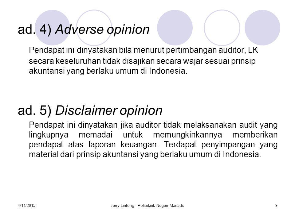 4/11/2015Jerry Lintong - Politeknik Negeri Manado9 ad. 4) Adverse opinion Pendapat ini dinyatakan bila menurut pertimbangan auditor, LK secara keselur