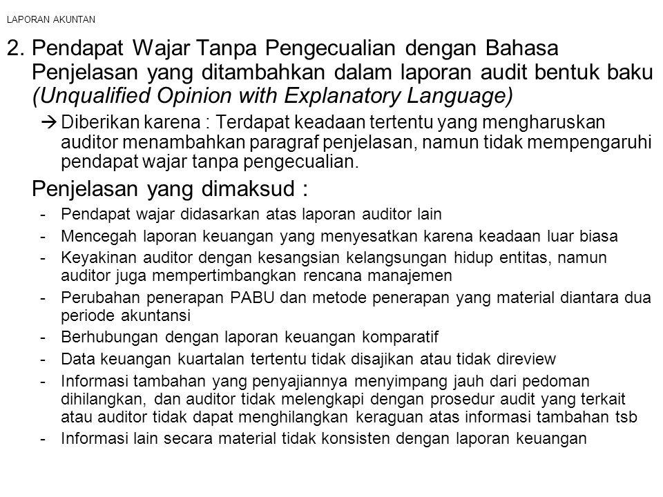 LAPORAN AKUNTAN 2. Pendapat Wajar Tanpa Pengecualian dengan Bahasa Penjelasan yang ditambahkan dalam laporan audit bentuk baku (Unqualified Opinion wi
