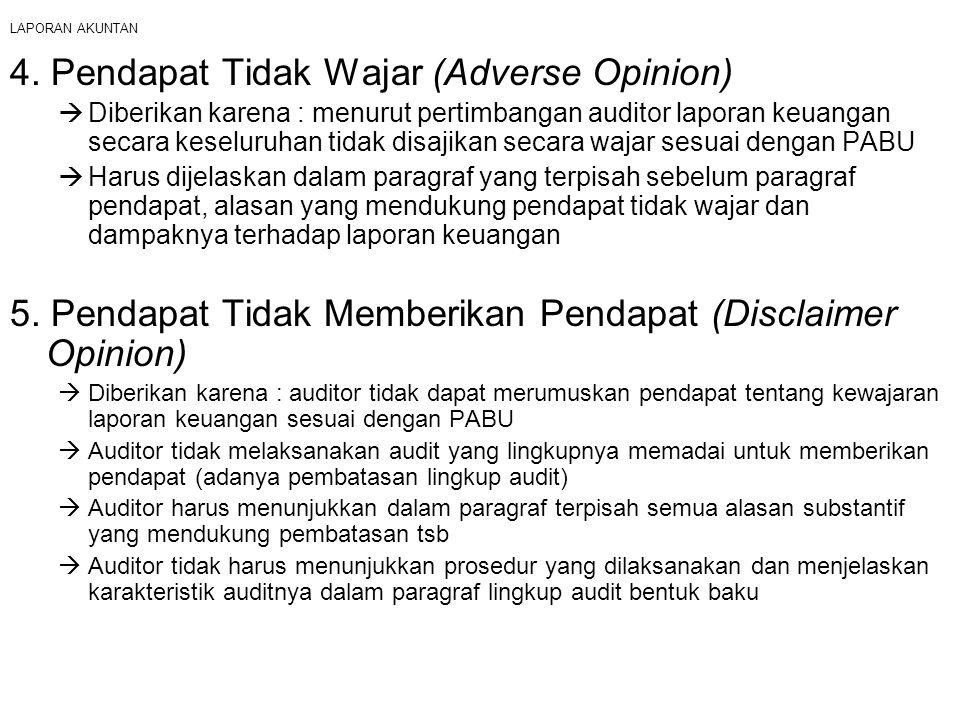LAPORAN AKUNTAN 4. Pendapat Tidak Wajar (Adverse Opinion)  Diberikan karena : menurut pertimbangan auditor laporan keuangan secara keseluruhan tidak