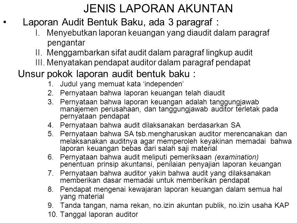 JENIS LAPORAN AKUNTAN Laporan Audit Bentuk Baku, ada 3 paragraf : I. Menyebutkan laporan keuangan yang diaudit dalam paragraf pengantar II. Menggambar