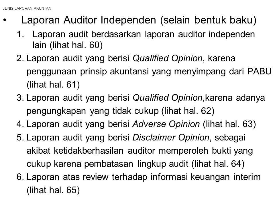JENIS LAPORAN AKUNTAN Laporan Auditor Independen (selain bentuk baku) 1.Laporan audit berdasarkan laporan auditor independen lain (lihat hal. 60) 2. L