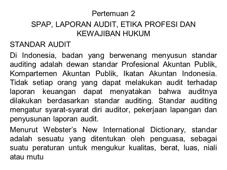 Pertemuan 2 SPAP, LAPORAN AUDIT, ETIKA PROFESI DAN KEWAJIBAN HUKUM STANDAR AUDIT Di Indonesia, badan yang berwenang menyusun standar auditing adalah d