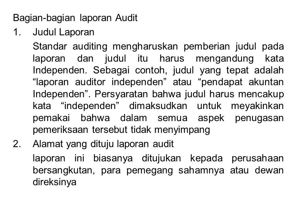 Bagian-bagian laporan Audit 1.Judul Laporan Standar auditing mengharuskan pemberian judul pada laporan dan judul itu harus mengandung kata Independen.