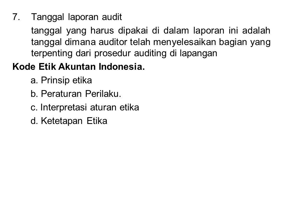 7.Tanggal laporan audit tanggal yang harus dipakai di dalam laporan ini adalah tanggal dimana auditor telah menyelesaikan bagian yang terpenting dari