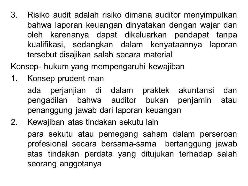3.Risiko audit adalah risiko dimana auditor menyimpulkan bahwa laporan keuangan dinyatakan dengan wajar dan oleh karenanya dapat dikeluarkan pendapat