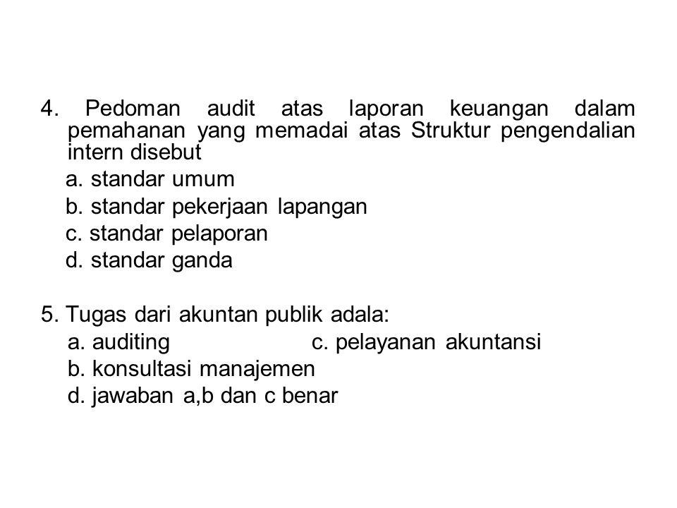 4. Pedoman audit atas laporan keuangan dalam pemahanan yang memadai atas Struktur pengendalian intern disebut a. standar umum b. standar pekerjaan lap