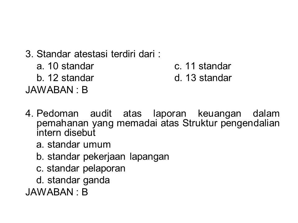3.Standar atestasi terdiri dari : a. 10 standarc. 11 standar b. 12 standard. 13 standar JAWABAN : B 4.Pedoman audit atas laporan keuangan dalam pemaha