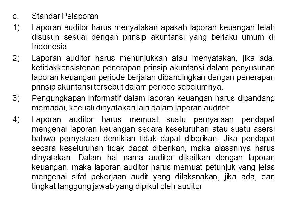 c.Standar Pelaporan 1)Laporan auditor harus menyatakan apakah laporan keuangan telah disusun sesuai dengan prinsip akuntansi yang berlaku umum di Indo