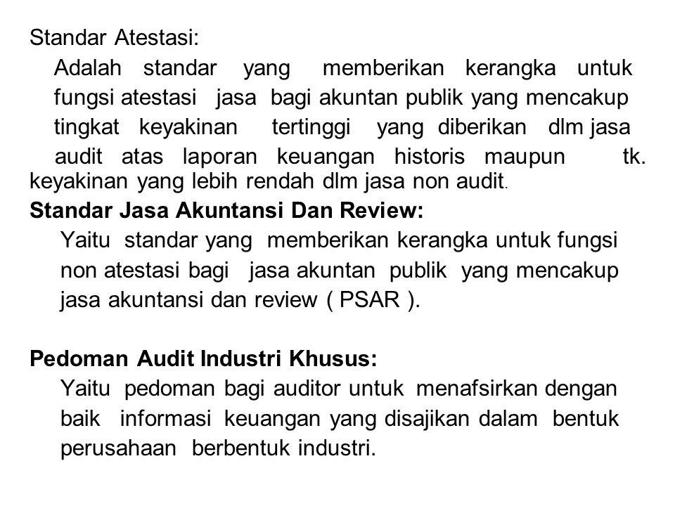 Standar Atestasi: Adalah standar yang memberikan kerangka untuk fungsi atestasi jasa bagi akuntan publik yang mencakup tingkat keyakinan tertinggi yan