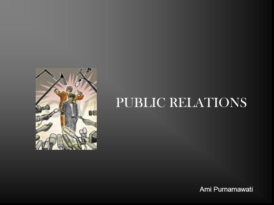 PUBLIC RELATIONS USAHA YANG DIRENCANAKAN SECARA TERUS MENERUS DENGAN SENGAJA, UNTUK MEMBANGUN DAN MEMPERTAHANKAN PENGERTIAN TIMBAL BALIK ANTARA ORGANISASI DAN MASYARAKATNYA LEMBAGA PUBLIC RELATIONS (DI AS) Ami Purnamawati