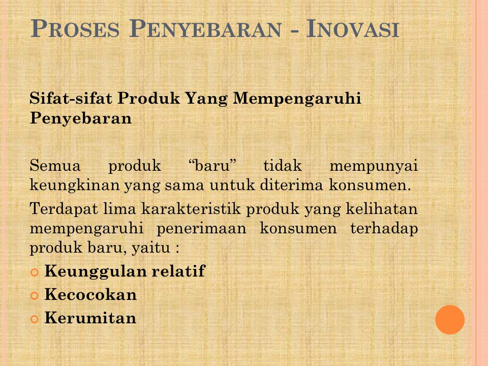 "P ROSES P ENYEBARAN - I NOVASI Sifat-sifat Produk Yang Mempengaruhi Penyebaran Semua produk ""baru"" tidak mempunyai keungkinan yang sama untuk diterima"