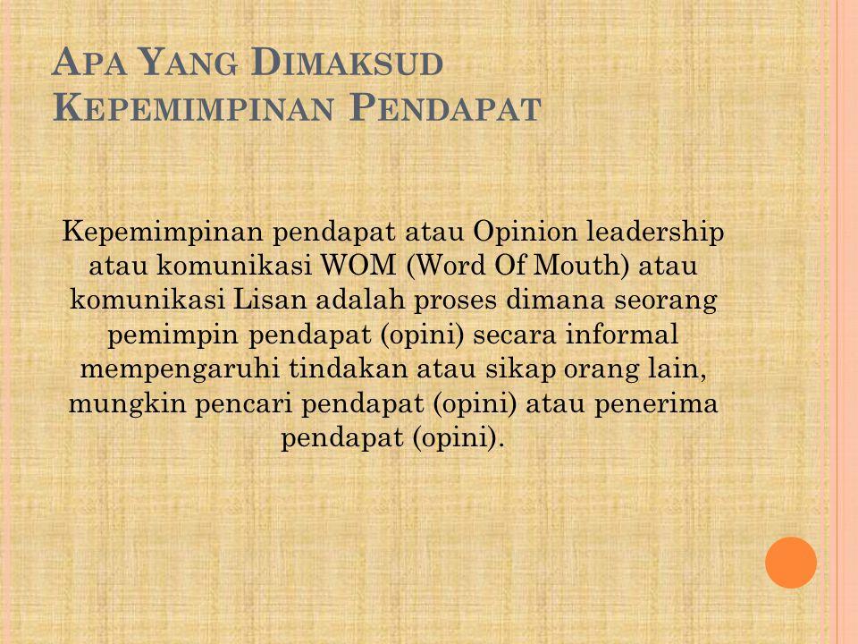 A PA Y ANG D IMAKSUD K EPEMIMPINAN P ENDAPAT Kepemimpinan pendapat atau Opinion leadership atau komunikasi WOM (Word Of Mouth) atau komunikasi Lisan a