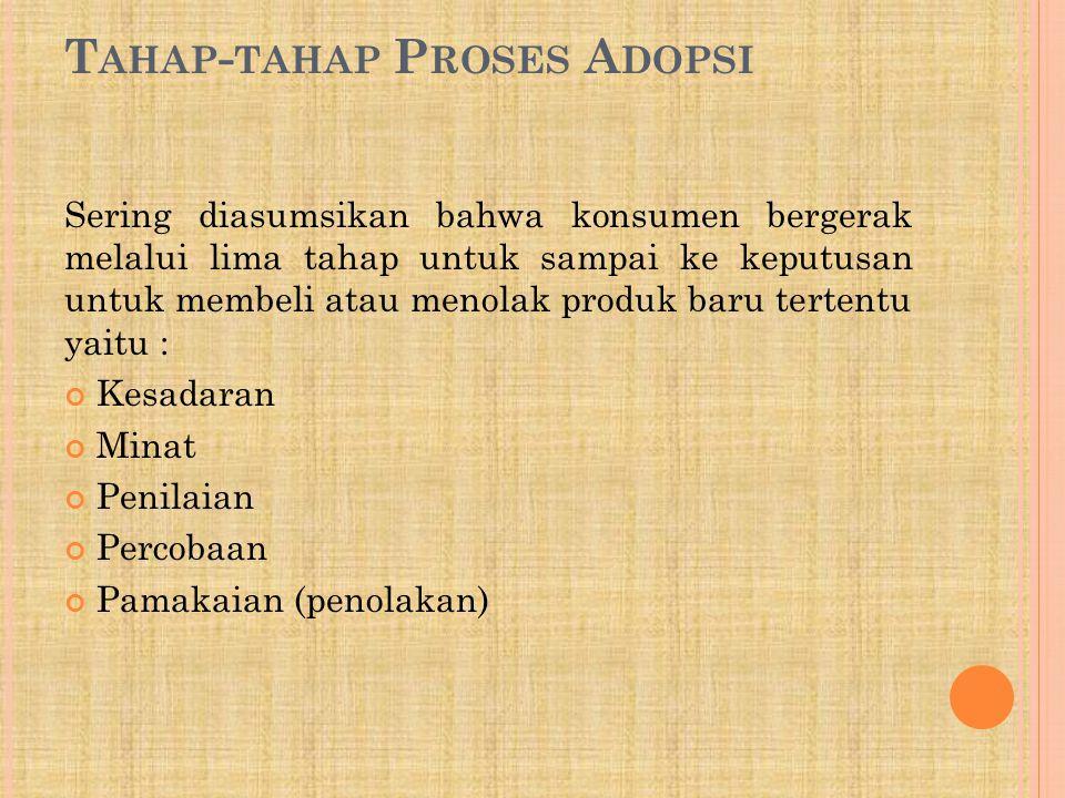 T AHAP - TAHAP P ROSES A DOPSI Sering diasumsikan bahwa konsumen bergerak melalui lima tahap untuk sampai ke keputusan untuk membeli atau menolak prod