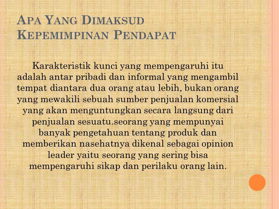 D INAMIKA P ROSES K EPEMIMPINAN P ENDAPAT Proses kepemimpinan pendapat merupakan kekuatan konsumen nyang sangat dinamis dan berpengaruh.