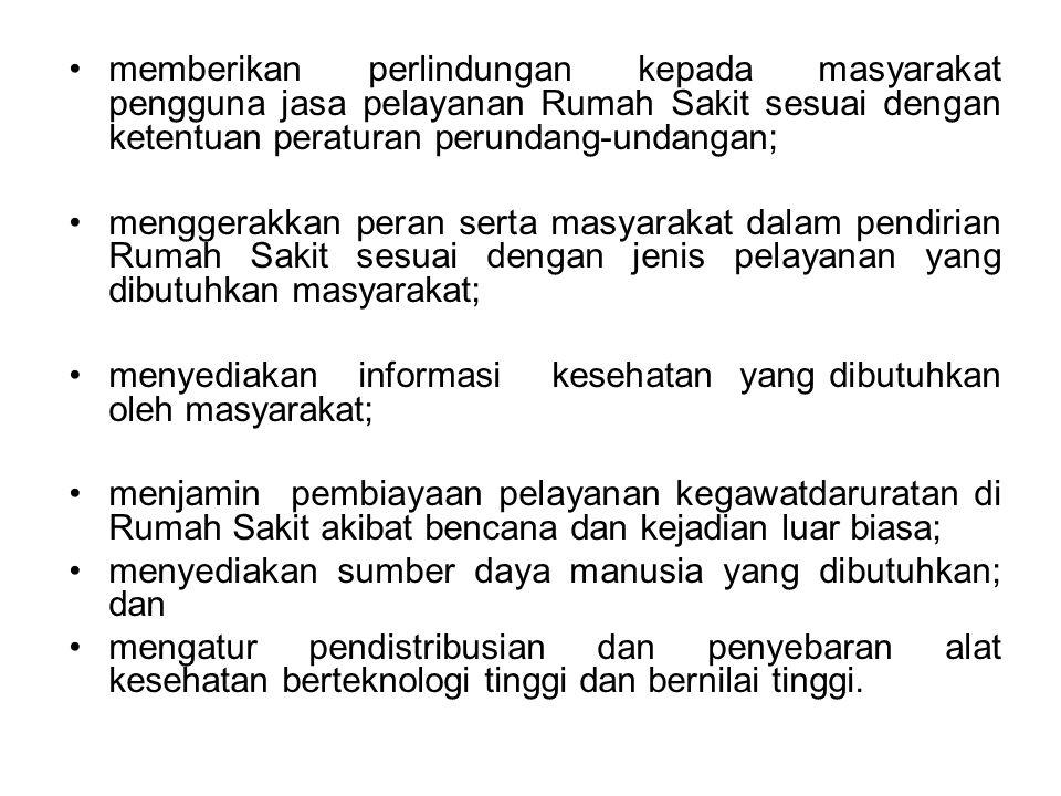 memberikan perlindungan kepada masyarakat pengguna jasa pelayanan Rumah Sakit sesuai dengan ketentuan peraturan perundang-undangan; menggerakkan peran