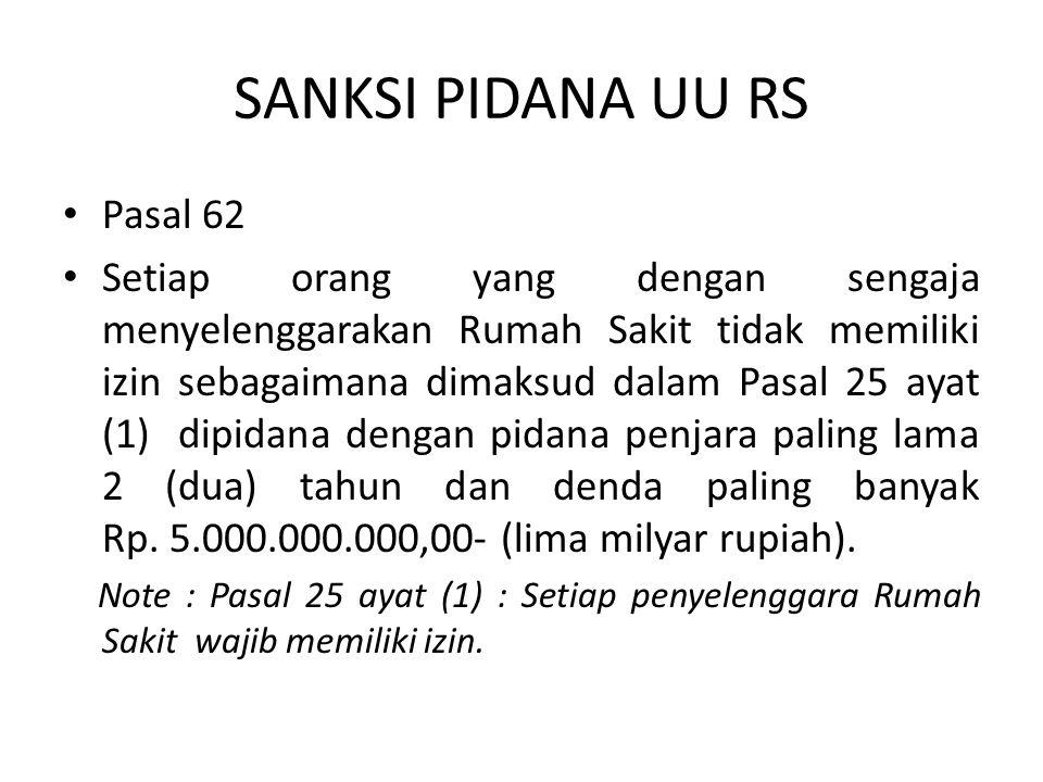 SANKSI PIDANA UU RS Pasal 62 Setiap orang yang dengan sengaja menyelenggarakan Rumah Sakit tidak memiliki izin sebagaimana dimaksud dalam Pasal 25 aya