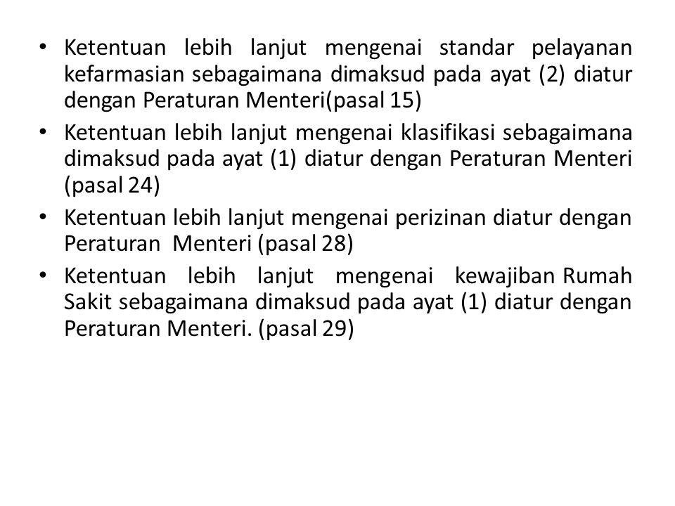 Ketentuan lebih lanjut mengenai standar pelayanan kefarmasian sebagaimana dimaksud pada ayat (2) diatur dengan Peraturan Menteri(pasal 15) Ketentuan l
