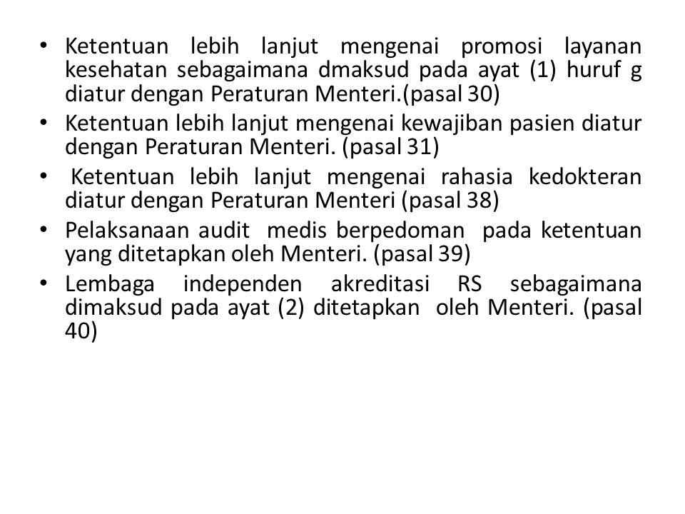 Ketentuan lebih lanjut mengenai promosi layanan kesehatan sebagaimana dmaksud pada ayat (1) huruf g diatur dengan Peraturan Menteri.(pasal 30) Ketentu
