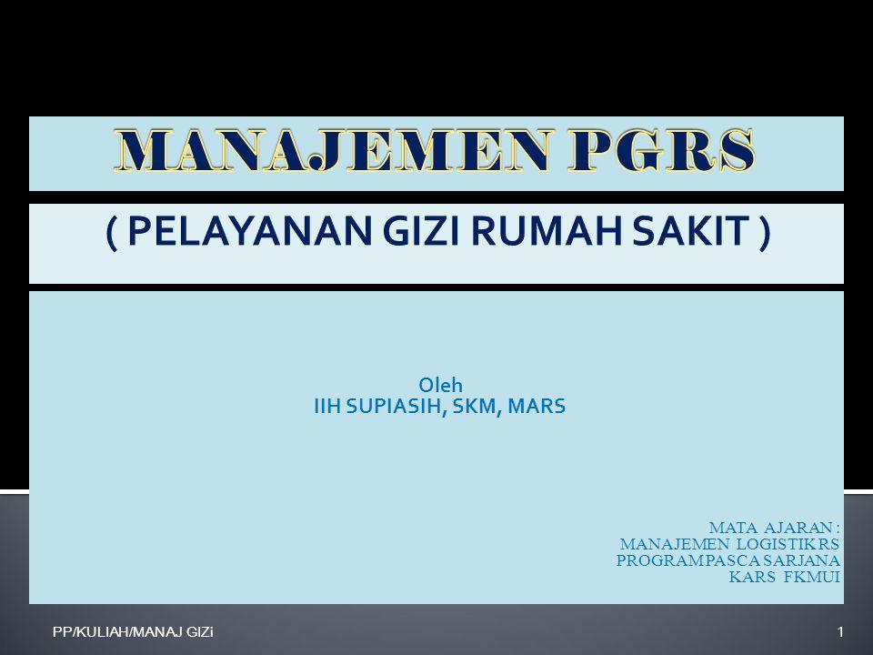 Oleh IIH SUPIASIH, SKM, MARS MATA AJARAN : MANAJEMEN LOGISTIK RS PROGRAM PASCA SARJANA KARS FKMUI PP/KULIAH/MANAJ GIZi1