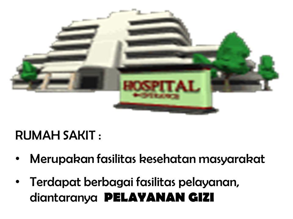 RUMAH SAKIT : Merupakan fasilitas kesehatan masyarakat Terdapat berbagai fasilitas pelayanan, diantaranya PELAYANAN GIZI