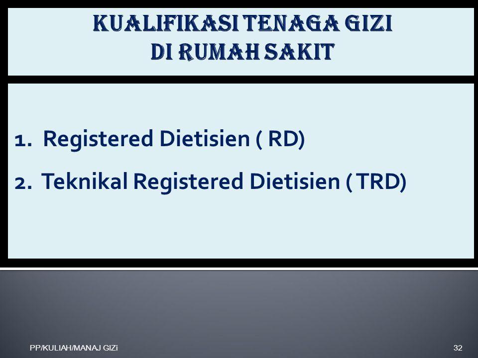1. Registered Dietisien ( RD) 2. Teknikal Registered Dietisien ( TRD) PP/KULIAH/MANAJ GIZi32