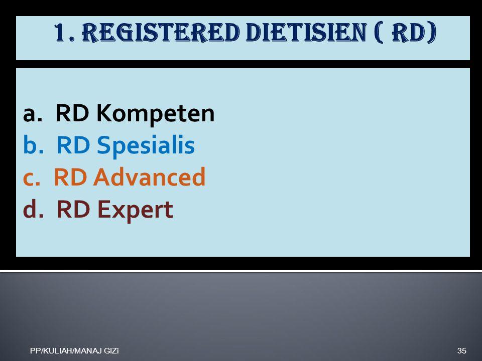 a. RD Kompeten b. RD Spesialis c. RD Advanced d. RD Expert PP/KULIAH/MANAJ GIZi35