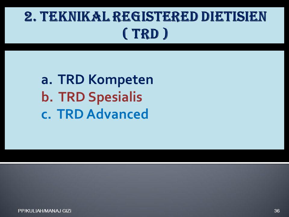 a. TRD Kompeten b. TRD Spesialis c. TRD Advanced PP/KULIAH/MANAJ GIZi36