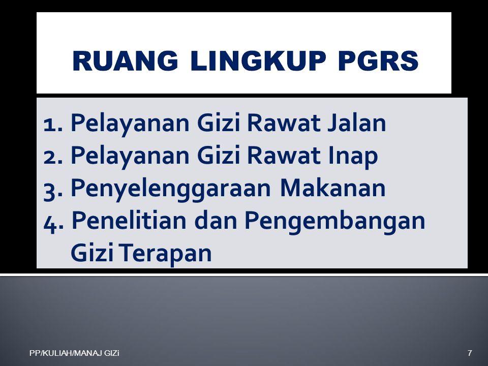 PP/KULIAH/MANAJ GIZi7 1. Pelayanan Gizi Rawat Jalan 2. Pelayanan Gizi Rawat Inap 3. Penyelenggaraan Makanan 4. Penelitian dan Pengembangan Gizi Terapa