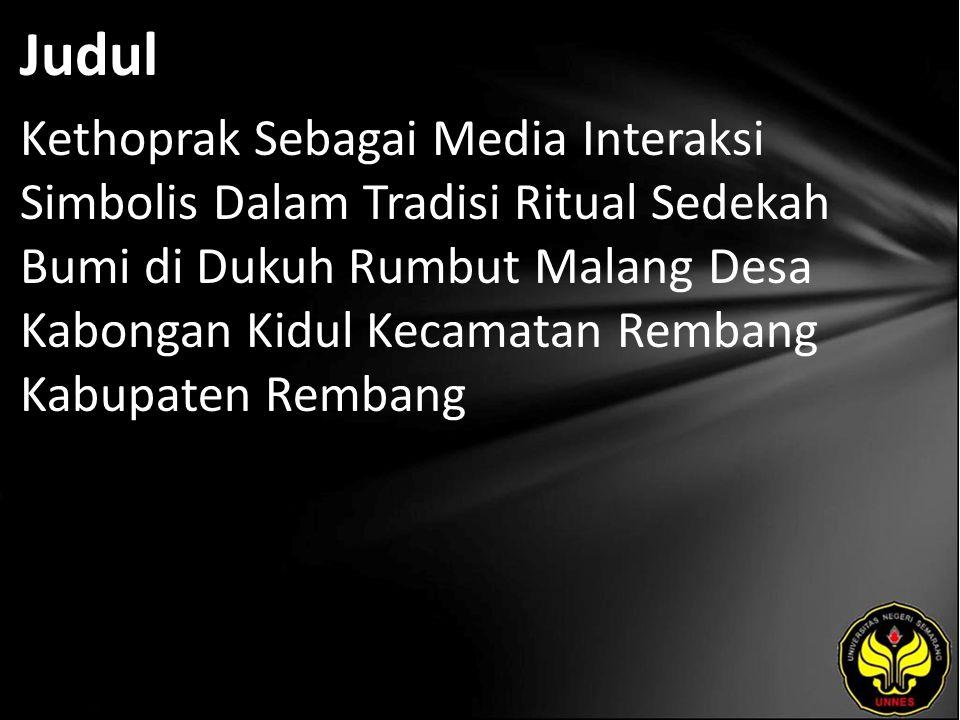 Judul Kethoprak Sebagai Media Interaksi Simbolis Dalam Tradisi Ritual Sedekah Bumi di Dukuh Rumbut Malang Desa Kabongan Kidul Kecamatan Rembang Kabupaten Rembang