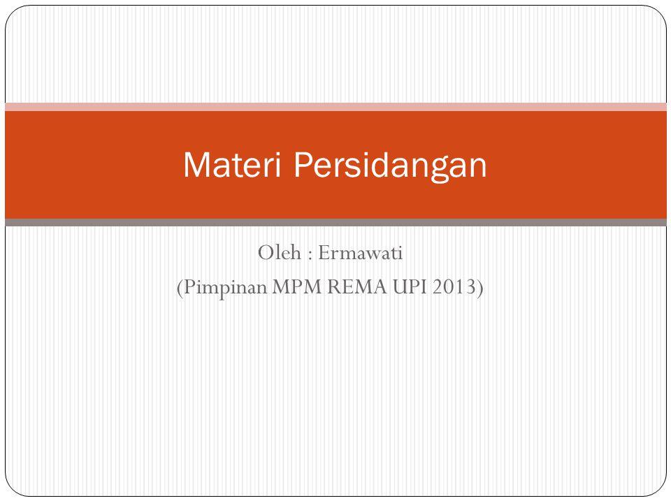 Oleh : Ermawati (Pimpinan MPM REMA UPI 2013) Materi Persidangan