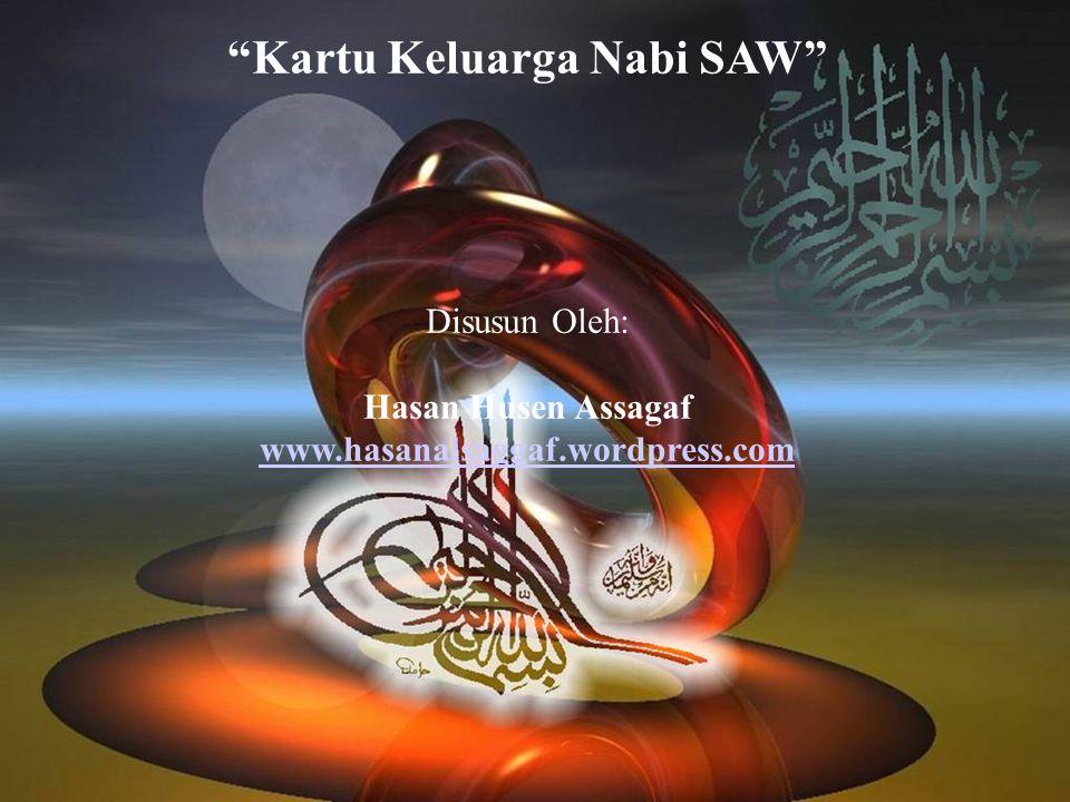 """""""Kartu Keluarga Nabi SAW"""" Disusun Oleh: Hasan Husen Assagaf www.hasanalsaggaf.wordpress.com www.hasanalsaggaf.wordpress.com"""