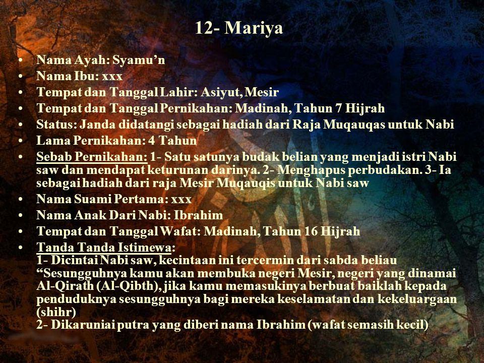 12- Mariya Nama Ayah: Syamu'n Nama Ibu: xxx Tempat dan Tanggal Lahir: Asiyut, Mesir Tempat dan Tanggal Pernikahan: Madinah, Tahun 7 Hijrah Status: Jan