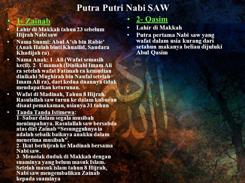 Putra Putri Nabi SAW 1- Zainab Lahir di Makkah tahun 23 sebelum Hijrah Nabi saw Nama Suami: Abul A'sh bin Rabie' (Anak Halah binti Khuailid, Saudara K